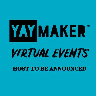 Yaymaker Host VIRTUAL HOST TBA