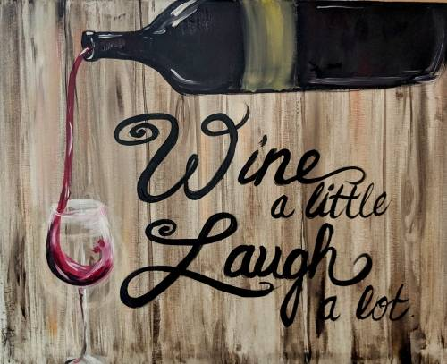 A Wine a Little Laugh a lot paint nite project by Yaymaker